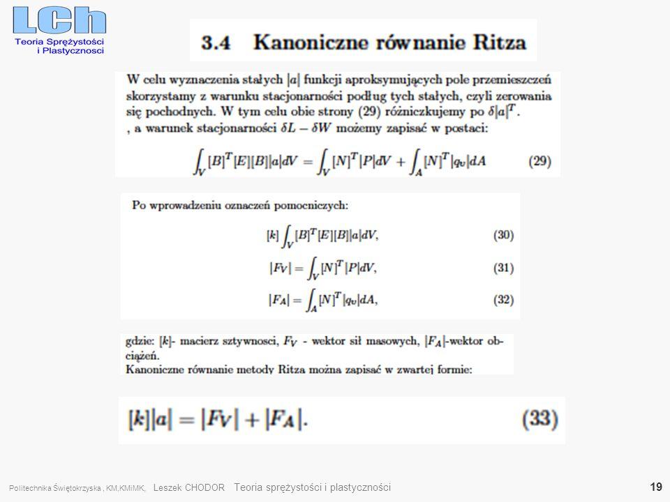 Politechnika Świętokrzyska , KM,KMiMK, Leszek CHODOR Teoria sprężystości i plastyczności 19