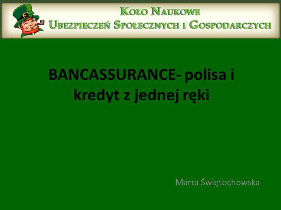 BANCASSURANCE- polisa i kredyt z jednej ręki