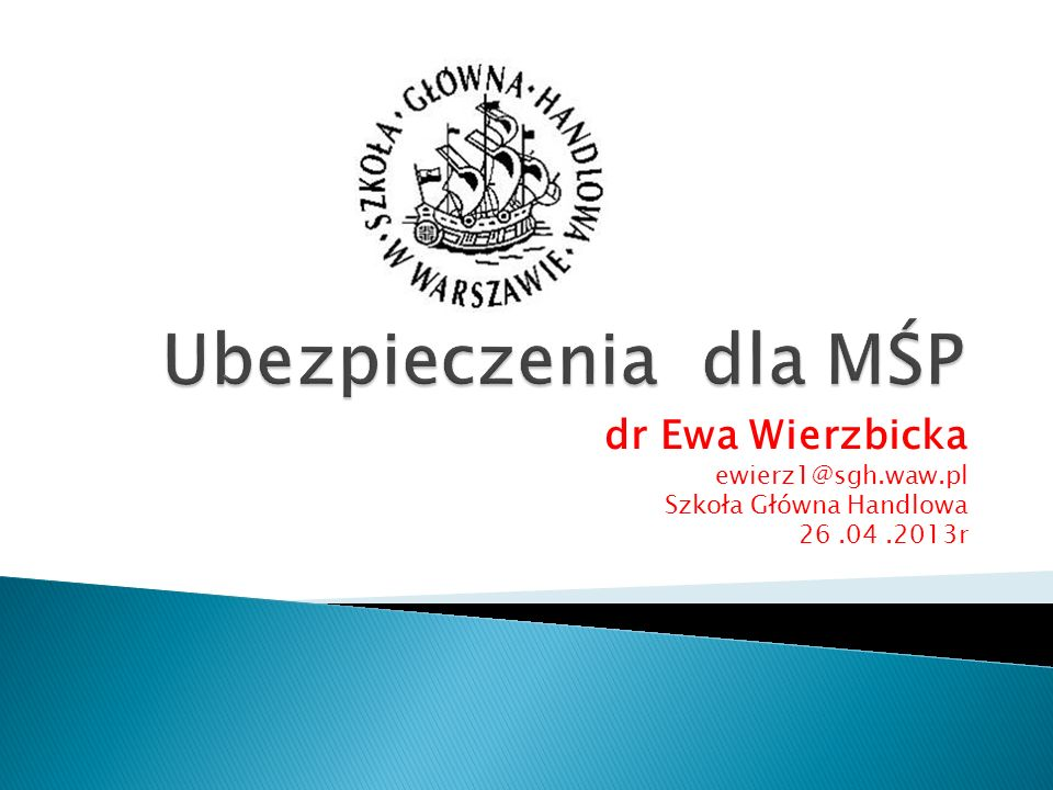 Ubezpieczenia dla MŚP dr Ewa Wierzbicka ewierz1@sgh.waw.pl