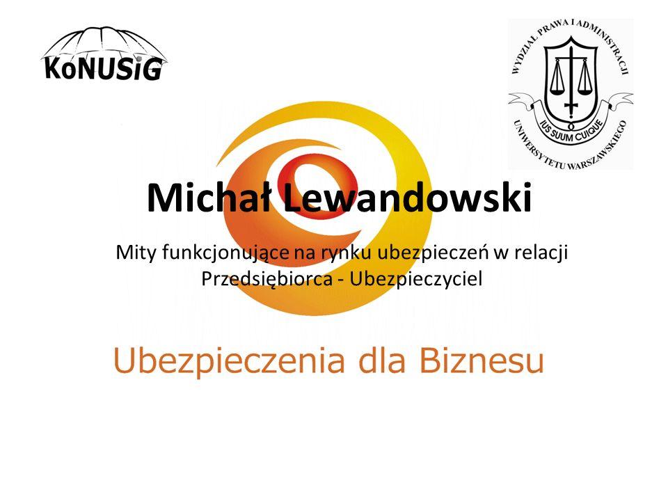 Michał Lewandowski Mity funkcjonujące na rynku ubezpieczeń w relacji Przedsiębiorca - Ubezpieczyciel.