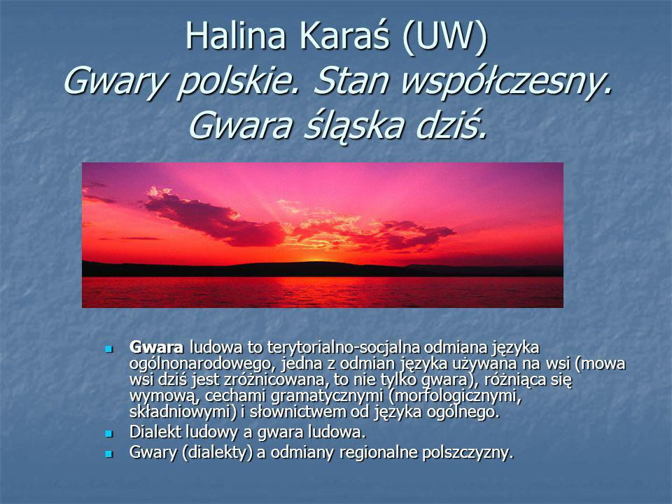Halina Karaś (UW) Gwary polskie. Stan współczesny. Gwara śląska dziś.