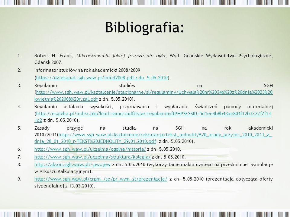 Bibliografia: Robert H. Frank, Mikroekonomia jakiej jeszcze nie było, Wyd. Gdańskie Wydawnictwo Psychologiczne, Gdańsk 2007.