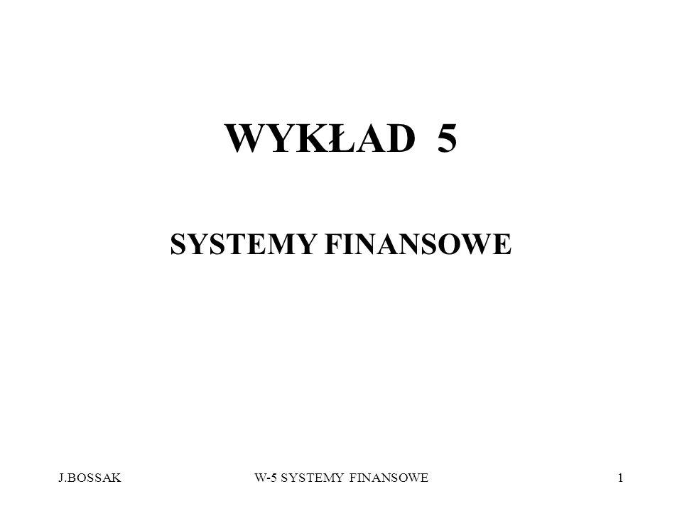 WYKŁAD 5 SYSTEMY FINANSOWE J.BOSSAK W-5 SYSTEMY FINANSOWE