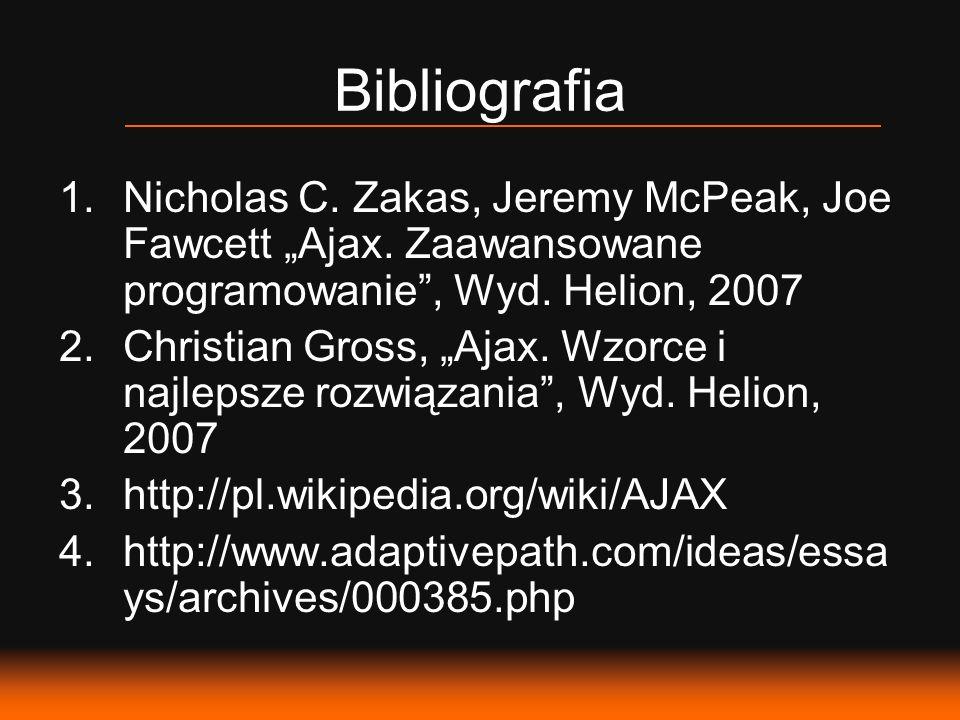 """Bibliografia Nicholas C. Zakas, Jeremy McPeak, Joe Fawcett """"Ajax. Zaawansowane programowanie , Wyd. Helion, 2007."""
