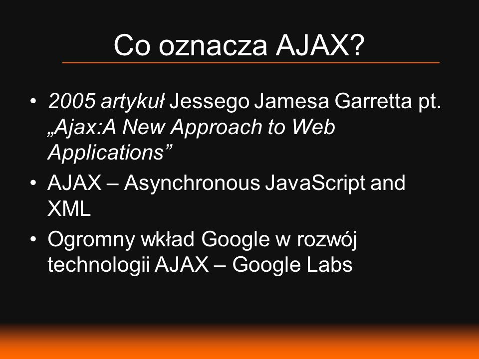 "Co oznacza AJAX 2005 artykuł Jessego Jamesa Garretta pt. ""Ajax:A New Approach to Web Applications"