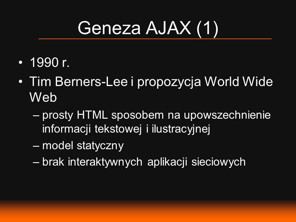 Geneza AJAX (1) 1990 r. Tim Berners-Lee i propozycja World Wide Web