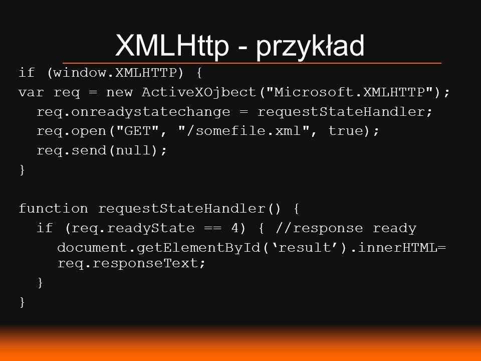XMLHttp - przykład if (window.XMLHTTP) {