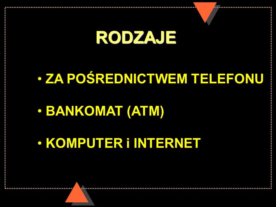 RODZAJE ZA POŚREDNICTWEM TELEFONU BANKOMAT (ATM) KOMPUTER i INTERNET