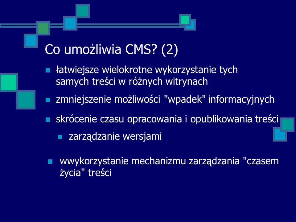 Co umożliwia CMS (2) łatwiejsze wielokrotne wykorzystanie tych samych treści w różnych witrynach. zmniejszenie możliwości wpadek informacyjnych.