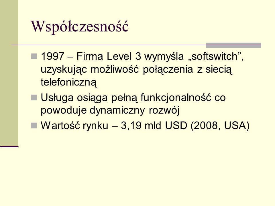 """Współczesność 1997 – Firma Level 3 wymyśla """"softswitch , uzyskując możliwość połączenia z siecią telefoniczną."""