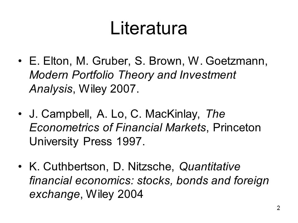 Literatura E. Elton, M. Gruber, S. Brown, W. Goetzmann, Modern Portfolio Theory and Investment Analysis, Wiley 2007.