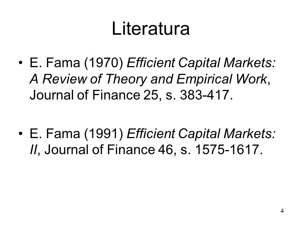 Literatura E. Fama (1970) Efficient Capital Markets: A Review of Theory and Empirical Work, Journal of Finance 25, s. 383-417.