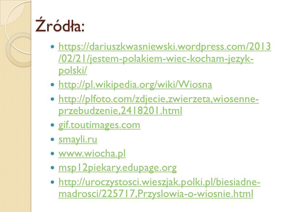 Źródła: https://dariuszkwasniewski.wordpress.com/2013 /02/21/jestem-polakiem-wiec-kocham-jezyk- polski/