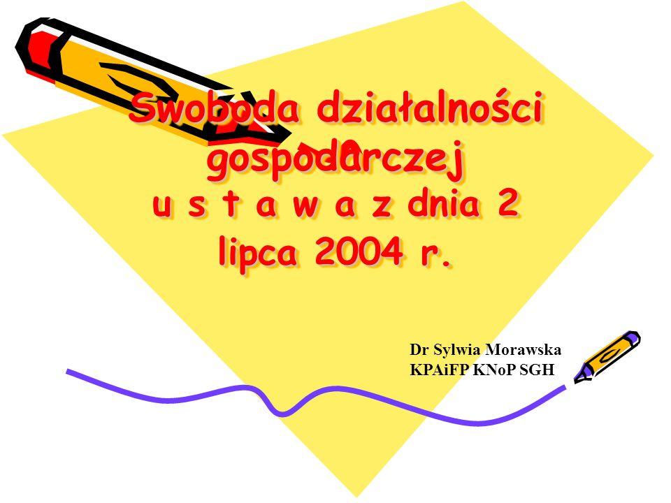 Swoboda działalności gospodarczej u s t a w a z dnia 2 lipca 2004 r.
