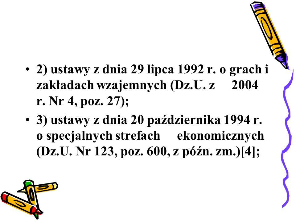 2) ustawy z dnia 29 lipca 1992 r. o grach i zakładach wzajemnych (Dz.U. z 2004 r. Nr 4, poz. 27);