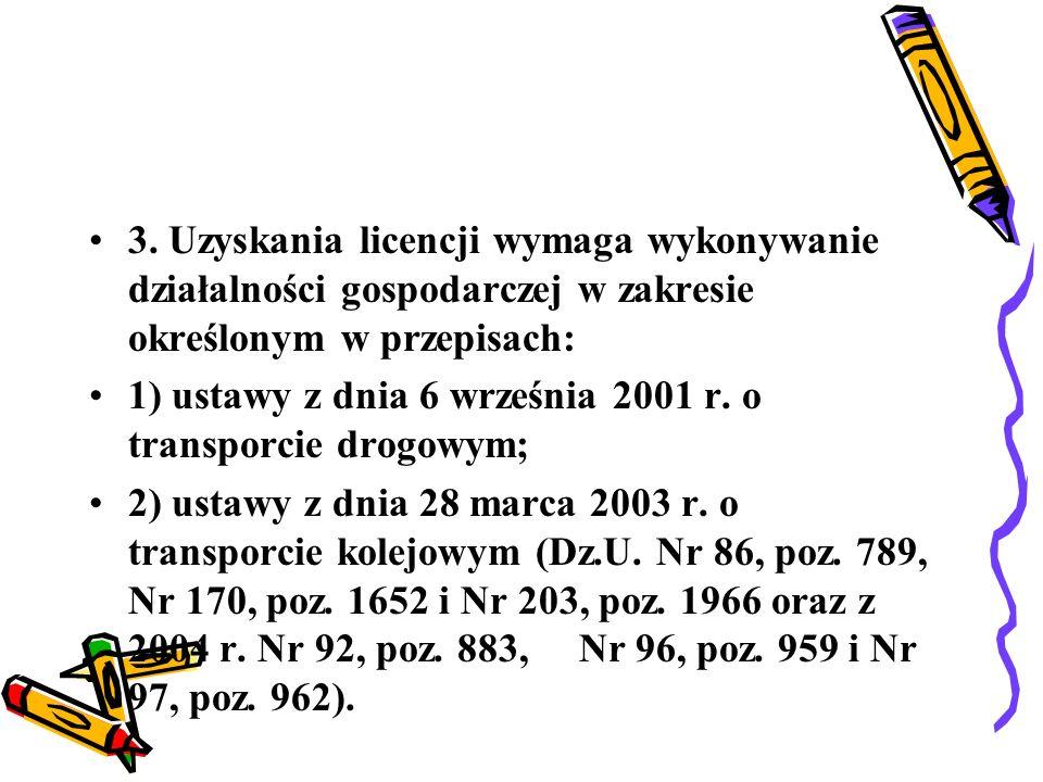 3. Uzyskania licencji wymaga wykonywanie działalności gospodarczej w zakresie określonym w przepisach:
