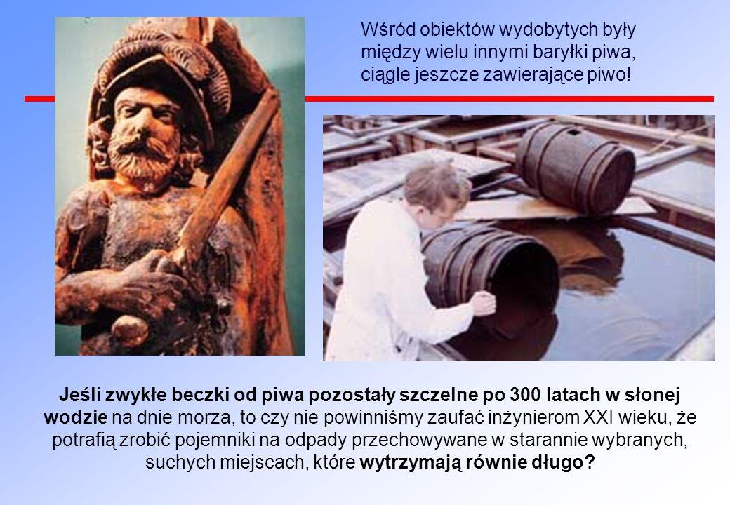 Wśród obiektów wydobytych były między wielu innymi baryłki piwa, ciągle jeszcze zawierające piwo!