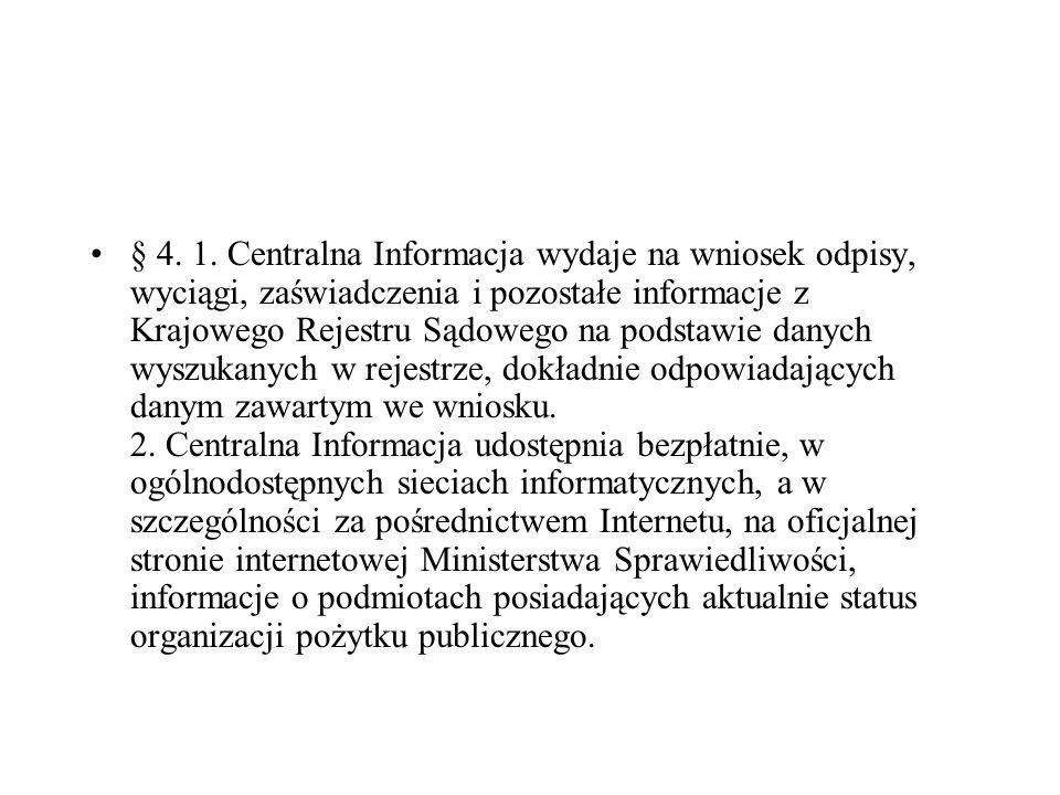 § 4. 1. Centralna Informacja wydaje na wniosek odpisy, wyciągi, zaświadczenia i pozostałe informacje z Krajowego Rejestru Sądowego na podstawie danych wyszukanych w rejestrze, dokładnie odpowiadających danym zawartym we wniosku.