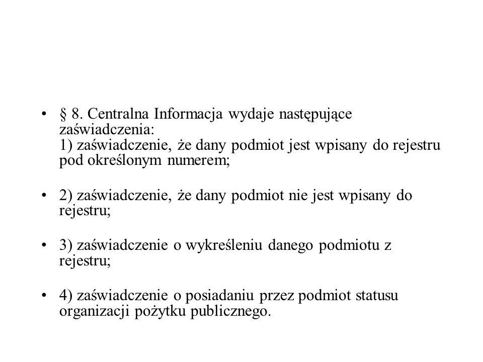 § 8. Centralna Informacja wydaje następujące zaświadczenia: 1) zaświadczenie, że dany podmiot jest wpisany do rejestru pod określonym numerem;