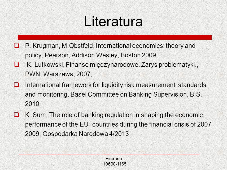 LiteraturaP. Krugman, M.Obstfeld, International economics: theory and policy, Pearson, Addison Wesley, Boston 2009,