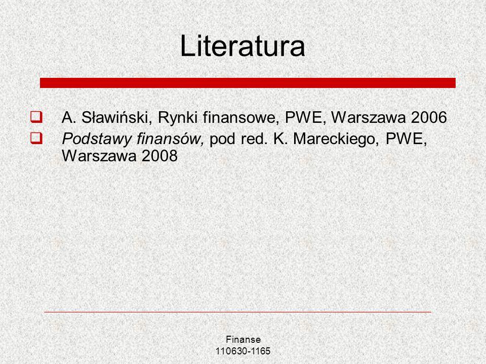 Literatura A. Sławiński, Rynki finansowe, PWE, Warszawa 2006