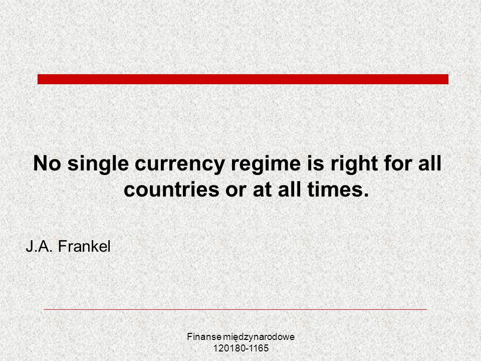 No single currency regime is right for all countries or at all times.