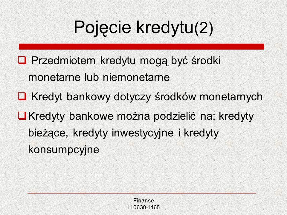 Pojęcie kredytu(2) Przedmiotem kredytu mogą być środki monetarne lub niemonetarne. Kredyt bankowy dotyczy środków monetarnych.