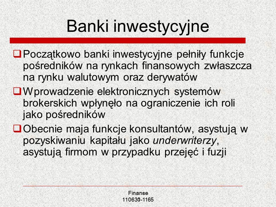 Banki inwestycyjne Początkowo banki inwestycyjne pełniły funkcje pośredników na rynkach finansowych zwłaszcza na rynku walutowym oraz derywatów.