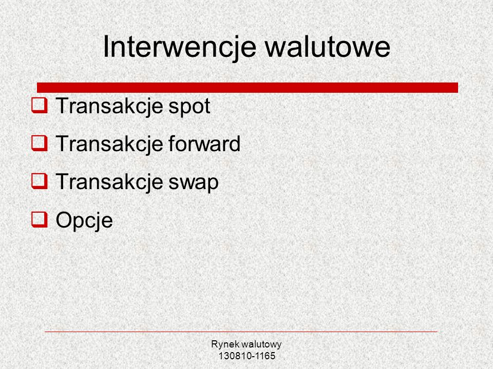 Interwencje walutowe Transakcje spot Transakcje forward