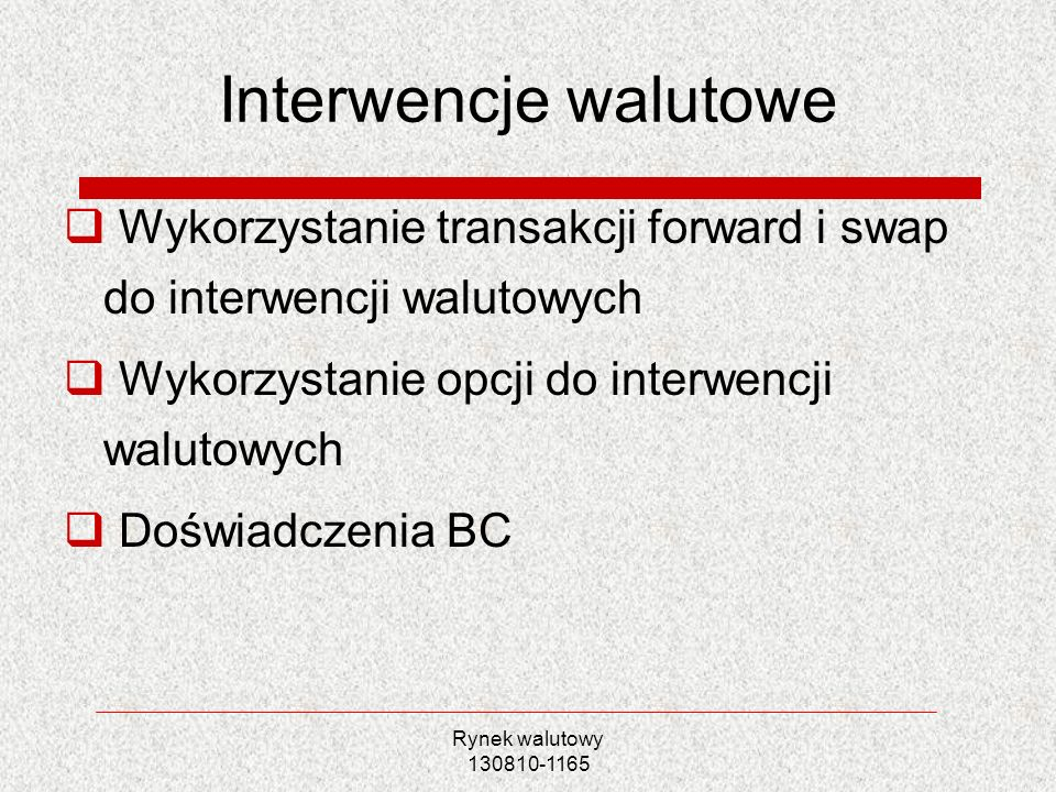 Interwencje walutowe Wykorzystanie transakcji forward i swap do interwencji walutowych. Wykorzystanie opcji do interwencji walutowych.