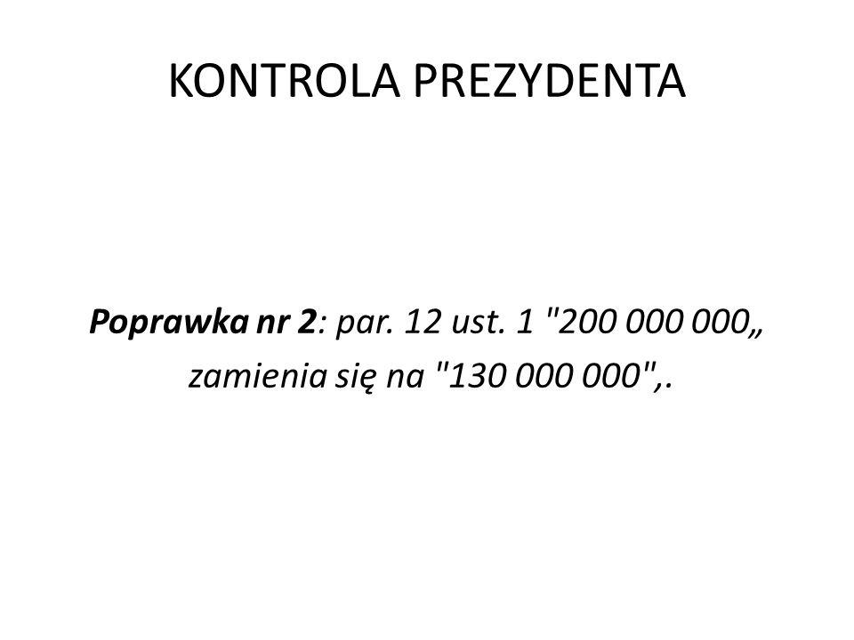 """KONTROLA PREZYDENTA Poprawka nr 2: par. 12 ust. 1 200 000 000"""" zamienia się na 130 000 000 ,."""