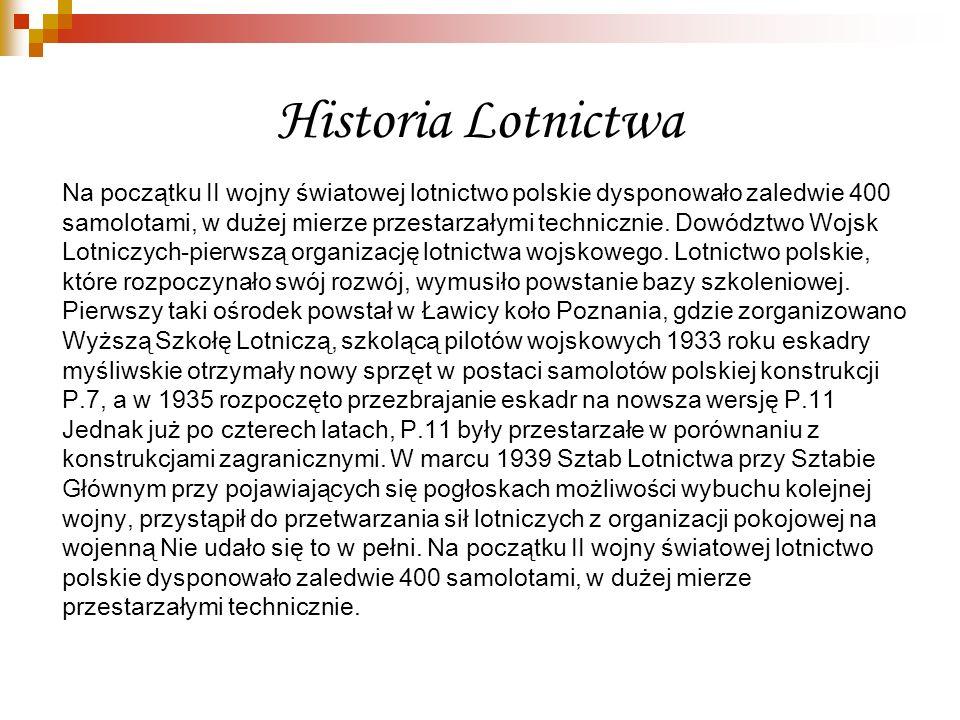 Historia Lotnictwa Na początku II wojny światowej lotnictwo polskie dysponowało zaledwie 400.