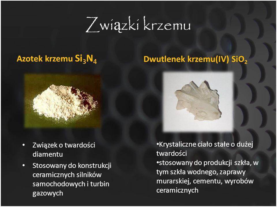 Związki krzemu Azotek krzemu Si3N4 Dwutlenek krzemu(IV) SiO2