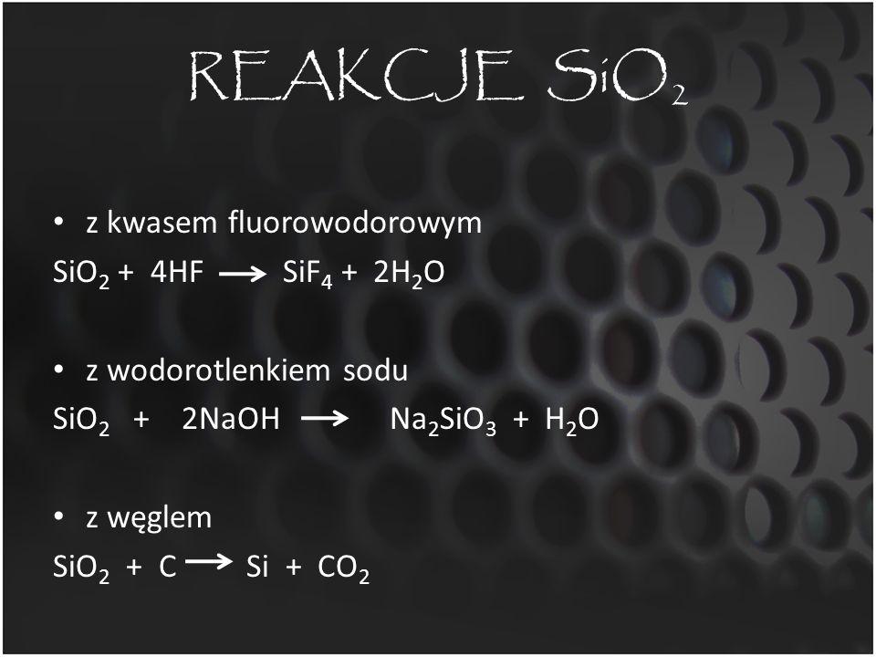 REAKCJE SiO2 z kwasem fluorowodorowym SiO2 + 4HF SiF4 + 2H2O
