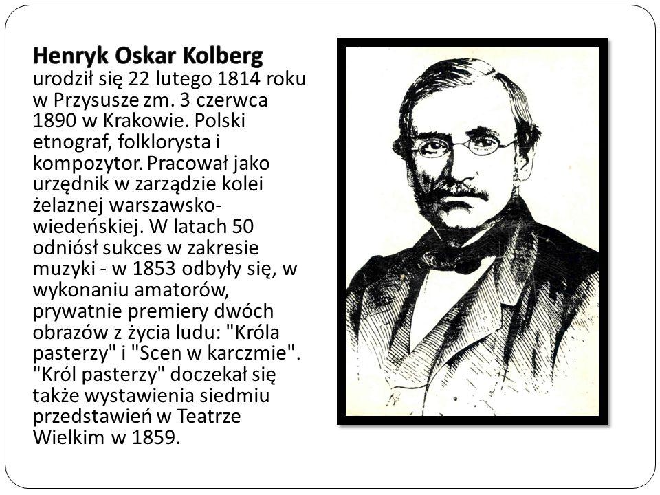 Henryk Oskar Kolberg urodził się 22 lutego 1814 roku w Przysusze zm