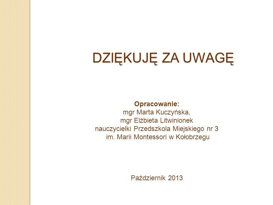 DZIĘKUJĘ ZA UWAGĘ Opracowanie: mgr Marta Kuczyńska,
