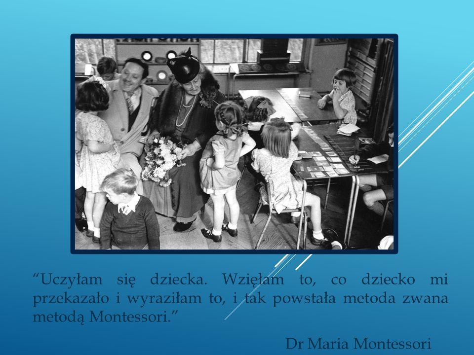 Uczyłam się dziecka. Wzięłam to, co dziecko mi przekazało i wyraziłam to, i tak powstała metoda zwana metodą Montessori.