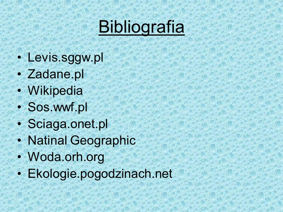 Bibliografia Levis.sggw.pl Zadane.pl Wikipedia Sos.wwf.pl