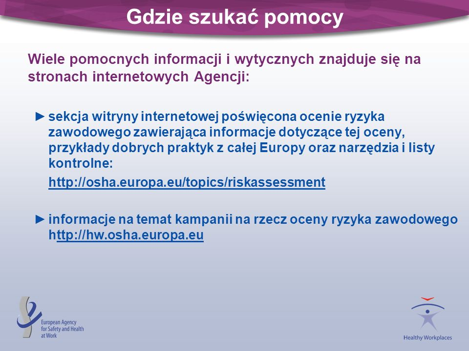 Gdzie szukać pomocyWiele pomocnych informacji i wytycznych znajduje się na stronach internetowych Agencji: