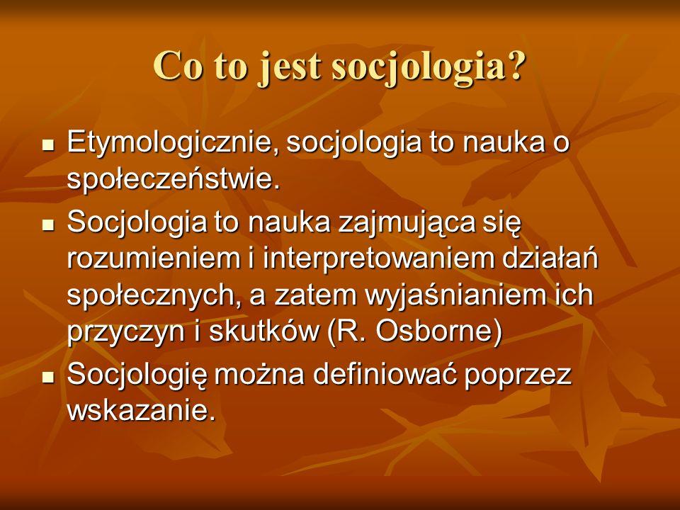 Co to jest socjologia Etymologicznie, socjologia to nauka o społeczeństwie.