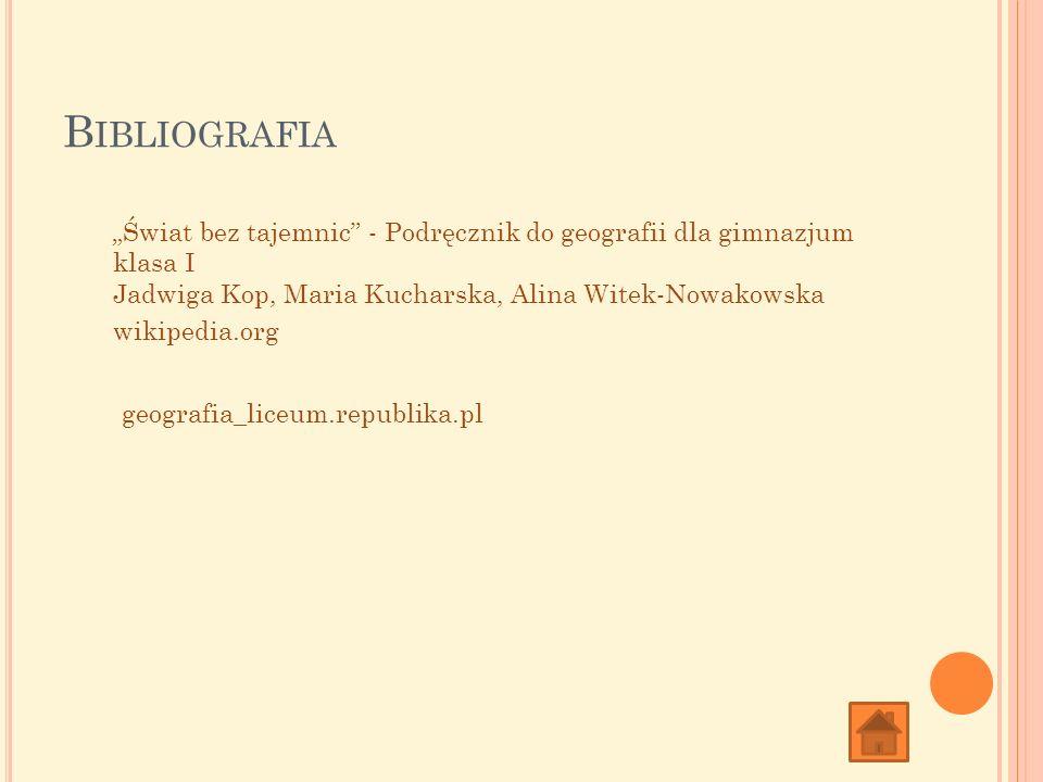 """Bibliografia """"Świat bez tajemnic - Podręcznik do geografii dla gimnazjum klasa I. Jadwiga Kop, Maria Kucharska, Alina Witek-Nowakowska."""