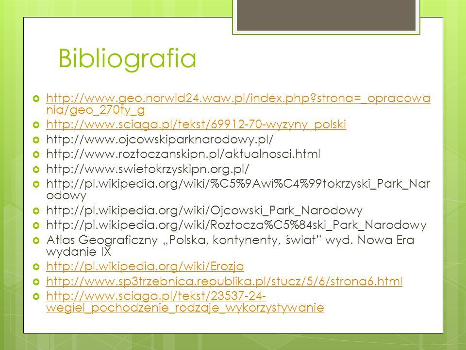 Bibliografia http://www.geo.norwid24.waw.pl/index.php strona=_opracowania/geo_270ty_g. http://www.sciaga.pl/tekst/69912-70-wyzyny_polski.