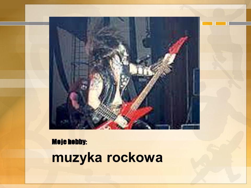Moje hobby: muzyka rockowa