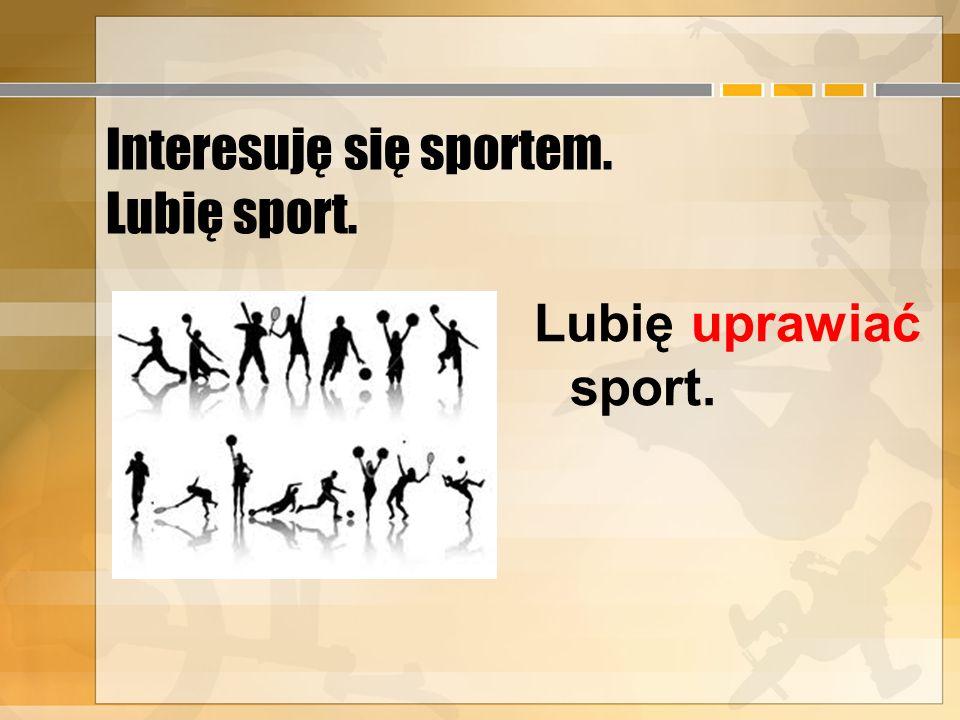 Interesuję się sportem. Lubię sport.