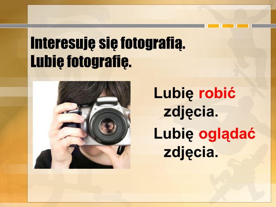 Interesuję się fotografią. Lubię fotografię.