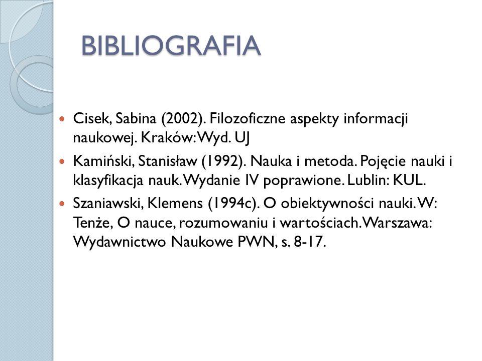 BIBLIOGRAFIA Cisek, Sabina (2002). Filozoficzne aspekty informacji naukowej. Kraków: Wyd. UJ.