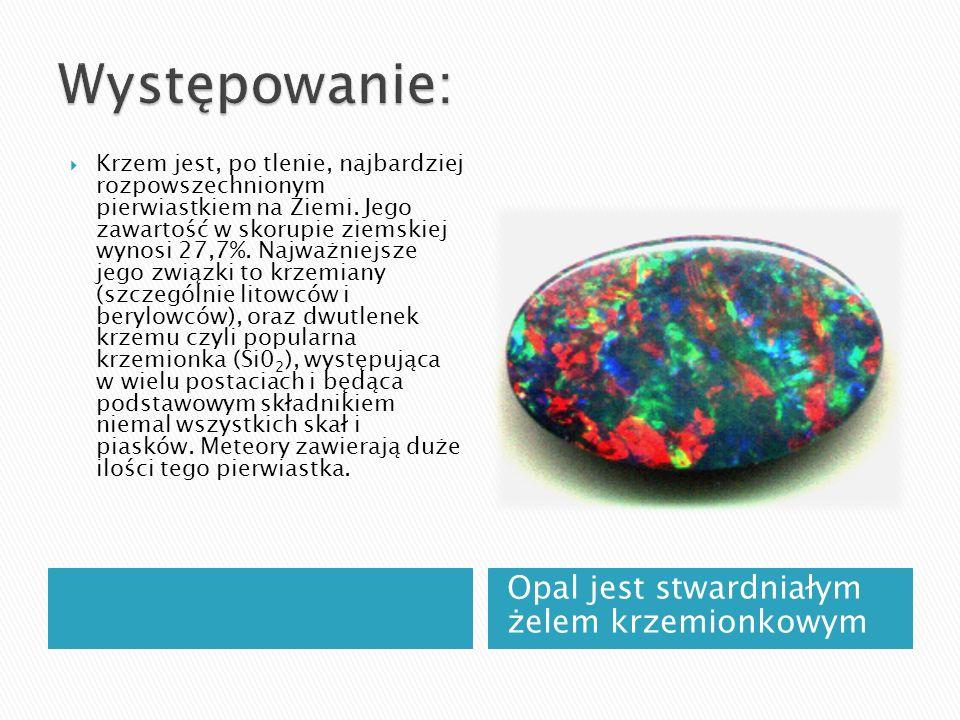 Występowanie: Opal jest stwardniałym żelem krzemionkowym