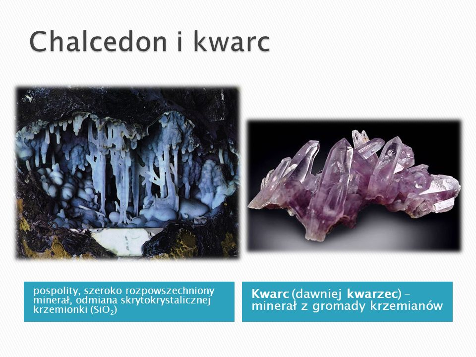 Chalcedon i kwarc pospolity, szeroko rozpowszechniony minerał, odmiana skrytokrystalicznej krzemionki (SiO2)