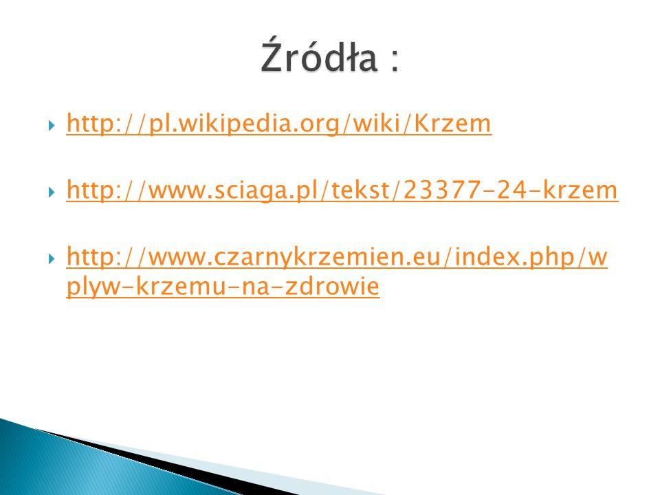 Źródła : http://pl.wikipedia.org/wiki/Krzem