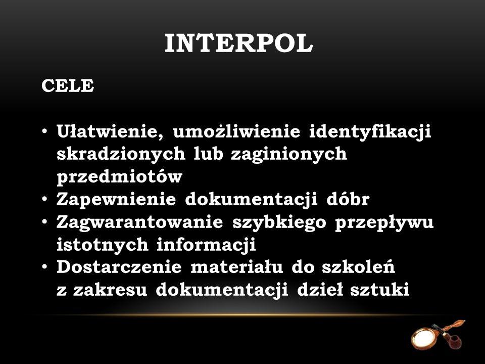 INTERPOL CELE. Ułatwienie, umożliwienie identyfikacji skradzionych lub zaginionych przedmiotów. Zapewnienie dokumentacji dóbr.